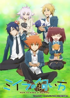 Miira No Kaikata How To Keep A Mummy Myanimelist Net Characters, voice actors, producers and directors from the anime miira no kaikata (how to keep a mummy) on myanimelist, the internet's largest anime database. miira no kaikata how to keep a mummy