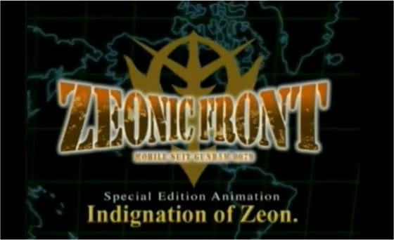 Mobile Suit Gundam: Zeonic Front - Indignation of Zeon., Mobile Suit Gundam: Zeonic Front Special Movie, Kidou Senshi Gundam: Zeonic Front - Indignation of Zeon.,  ジオニックフロント 機動戦士ガンダム0079